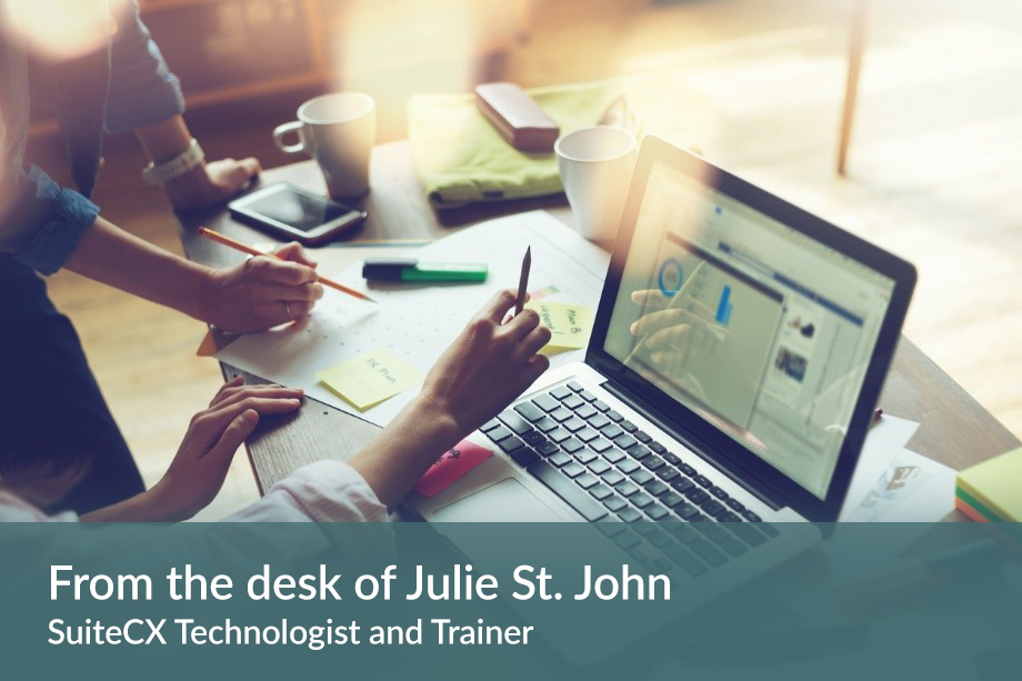 From the desk of Julie St. John, SuiteCX Technologist and Trainer